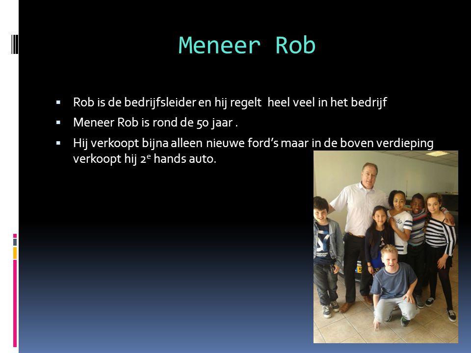 Meneer Rob  Rob is de bedrijfsleider en hij regelt heel veel in het bedrijf  Meneer Rob is rond de 50 jaar.