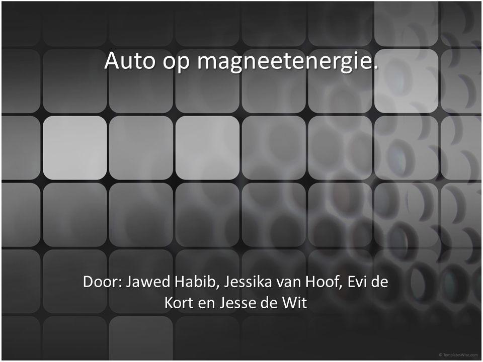 Auto op magneetenergie. Door: Jawed Habib, Jessika van Hoof, Evi de Kort en Jesse de Wit