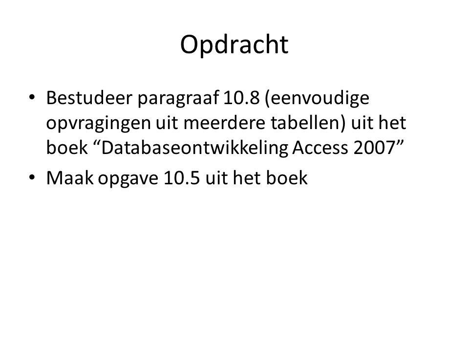 """Opdracht Bestudeer paragraaf 10.8 (eenvoudige opvragingen uit meerdere tabellen) uit het boek """"Databaseontwikkeling Access 2007"""" Maak opgave 10.5 uit"""