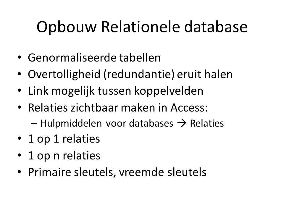 Opbouw Relationele database Genormaliseerde tabellen Overtolligheid (redundantie) eruit halen Link mogelijk tussen koppelvelden Relaties zichtbaar mak
