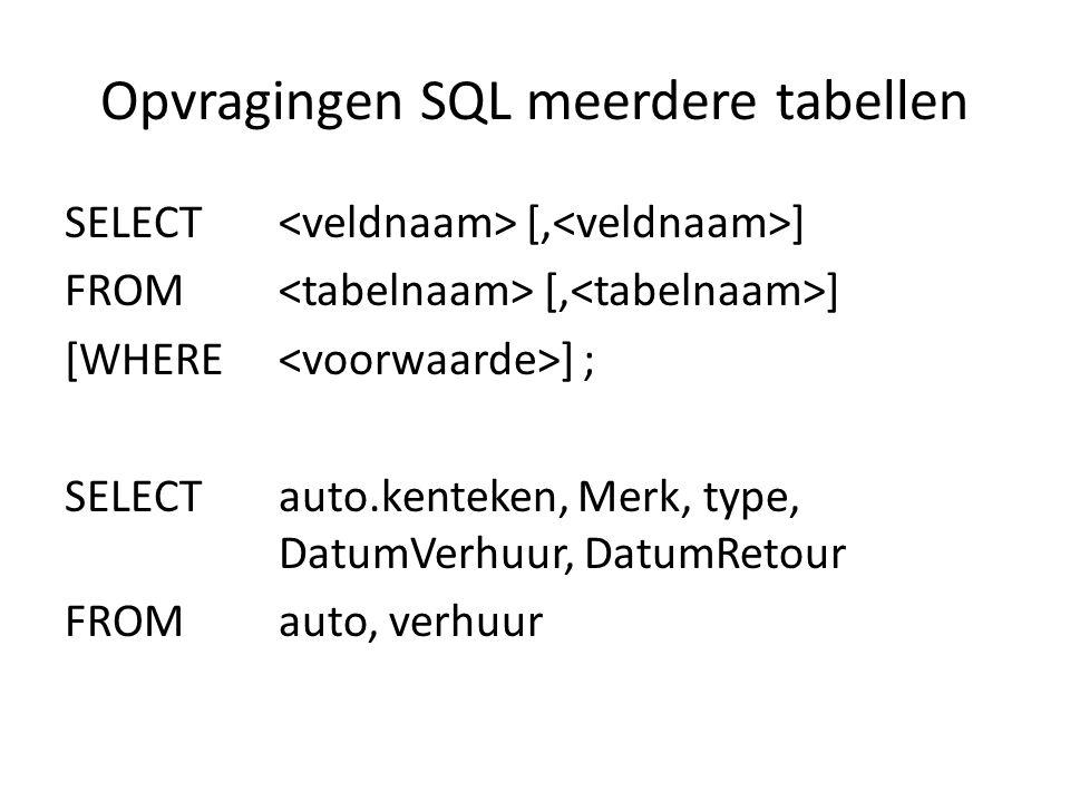Opvragingen SQL meerdere tabellen SELECT [, ] FROM [, ] [WHERE ] ; SELECTauto.kenteken, Merk, type, DatumVerhuur, DatumRetour FROM auto, verhuur