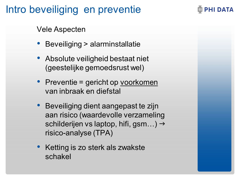 Intro beveiliging en preventie Vele Aspecten Beveiliging > alarminstallatie Absolute veiligheid bestaat niet (geestelijke gemoedsrust wel) Preventie = gericht op voorkomen van inbraak en diefstal Beveiliging dient aangepast te zijn aan risico (waardevolle verzameling schilderijen vs laptop, hifi, gsm…)  risico-analyse (TPA) Ketting is zo sterk als zwakste schakel