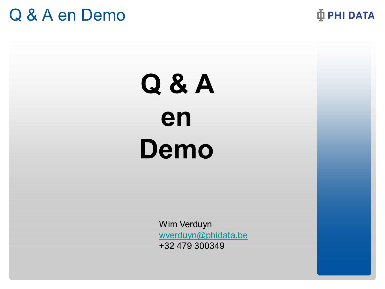 Q & A en Demo Q & A en Demo Wim Verduyn wverduyn@phidata.be +32 479 300349