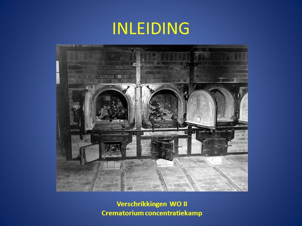 INLEIDING Verschrikkingen WO II Crematorium concentratiekamp