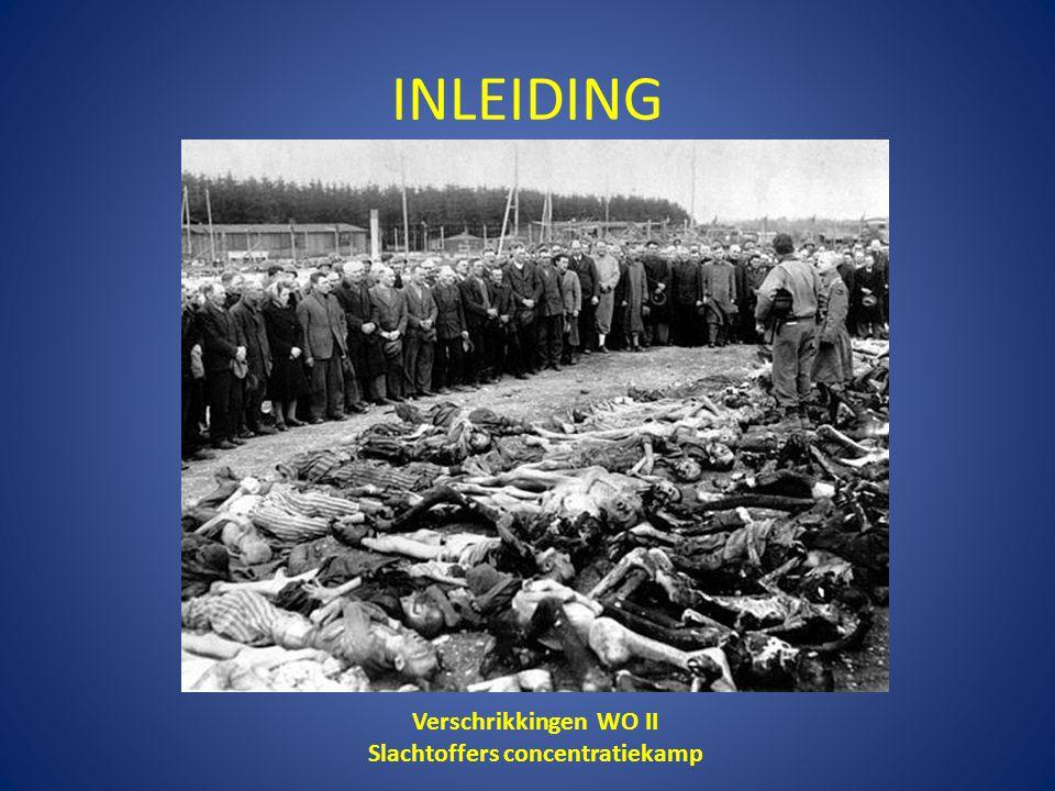 INLEIDING Verschrikkingen WO II Slachtoffers concentratiekamp