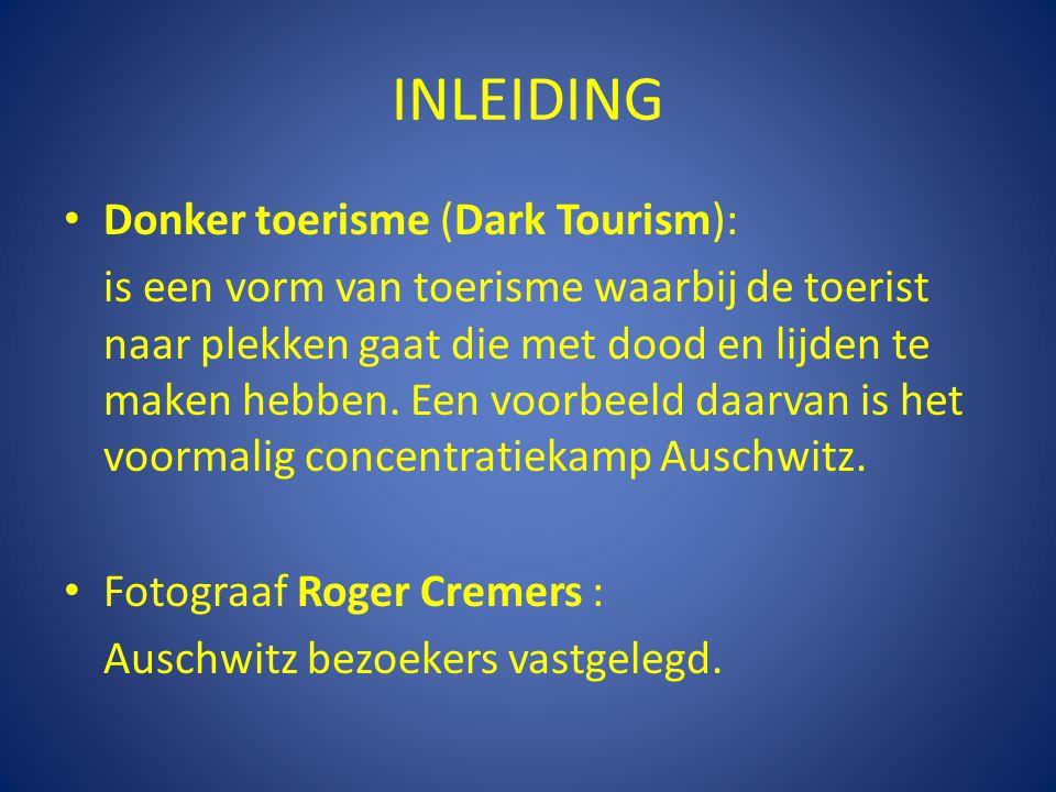 INLEIDING Donker toerisme (Dark Tourism): is een vorm van toerisme waarbij de toerist naar plekken gaat die met dood en lijden te maken hebben. Een vo