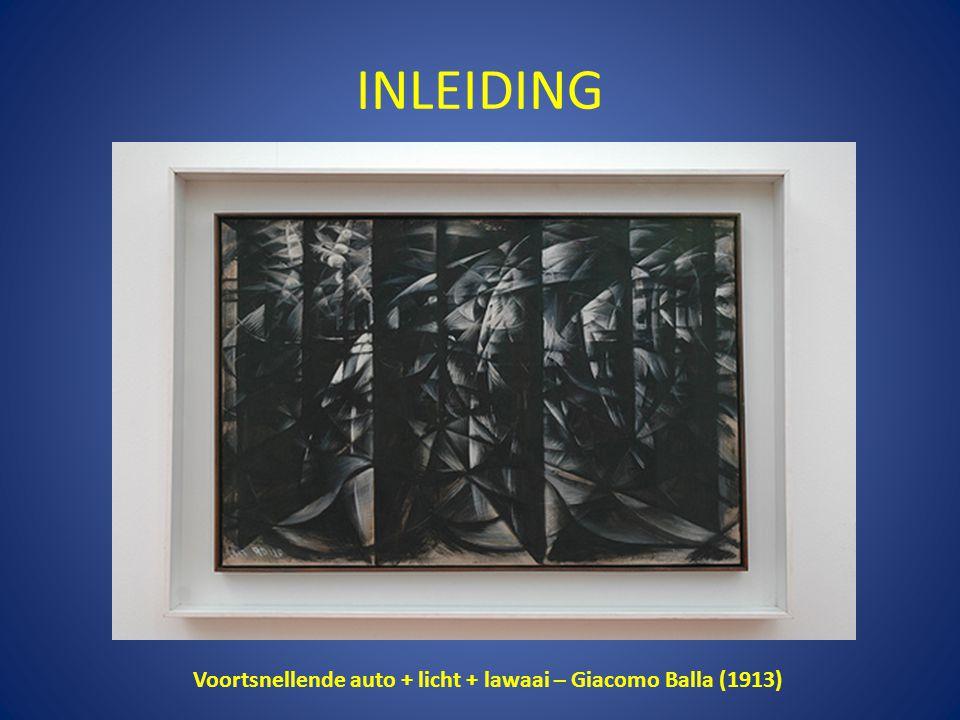 INLEIDING Voortsnellende auto + licht + lawaai – Giacomo Balla (1913)
