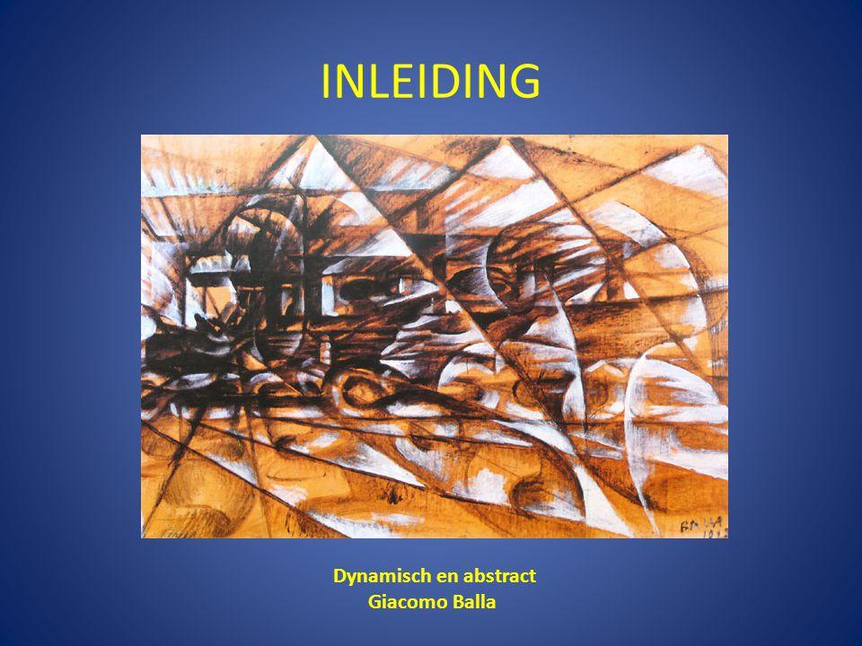 INLEIDING Dynamisch en abstract Giacomo Balla