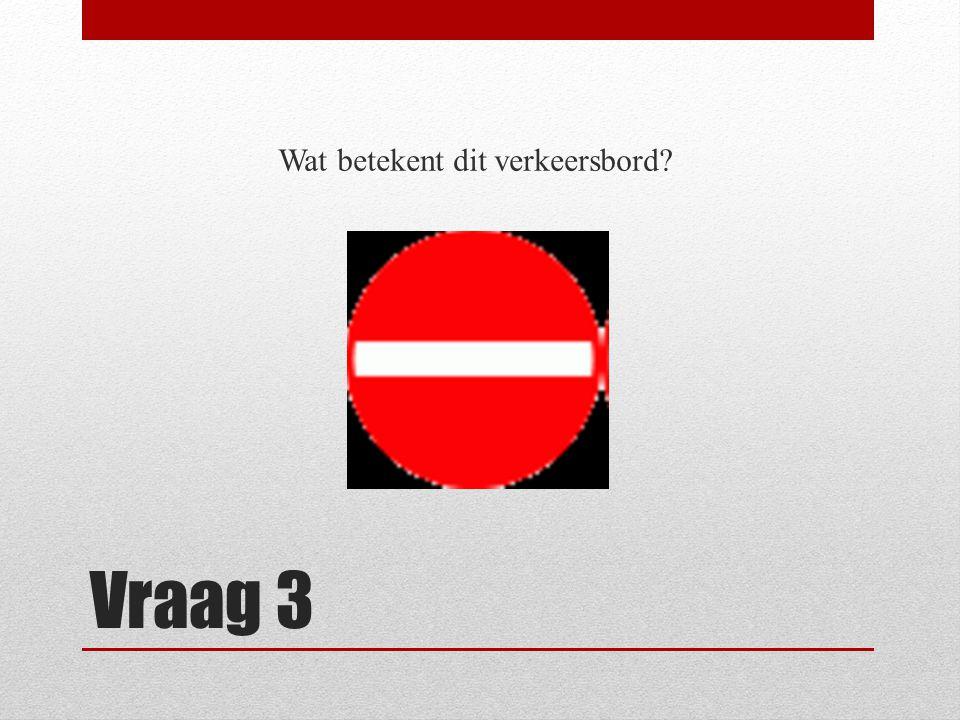 Vraag 3 Wat betekent dit verkeersbord?