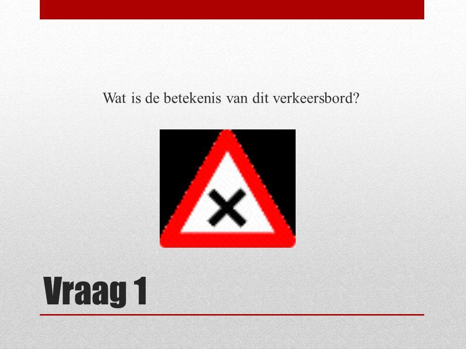 Vraag 1 Wat is de betekenis van dit verkeersbord?