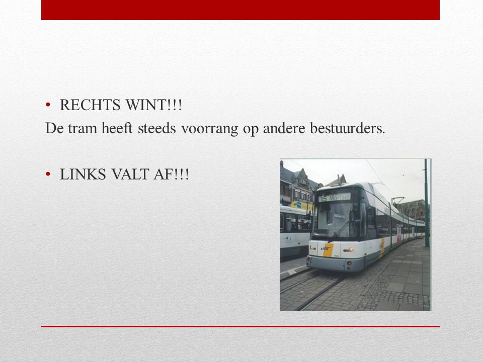 RECHTS WINT!!! De tram heeft steeds voorrang op andere bestuurders. LINKS VALT AF!!!