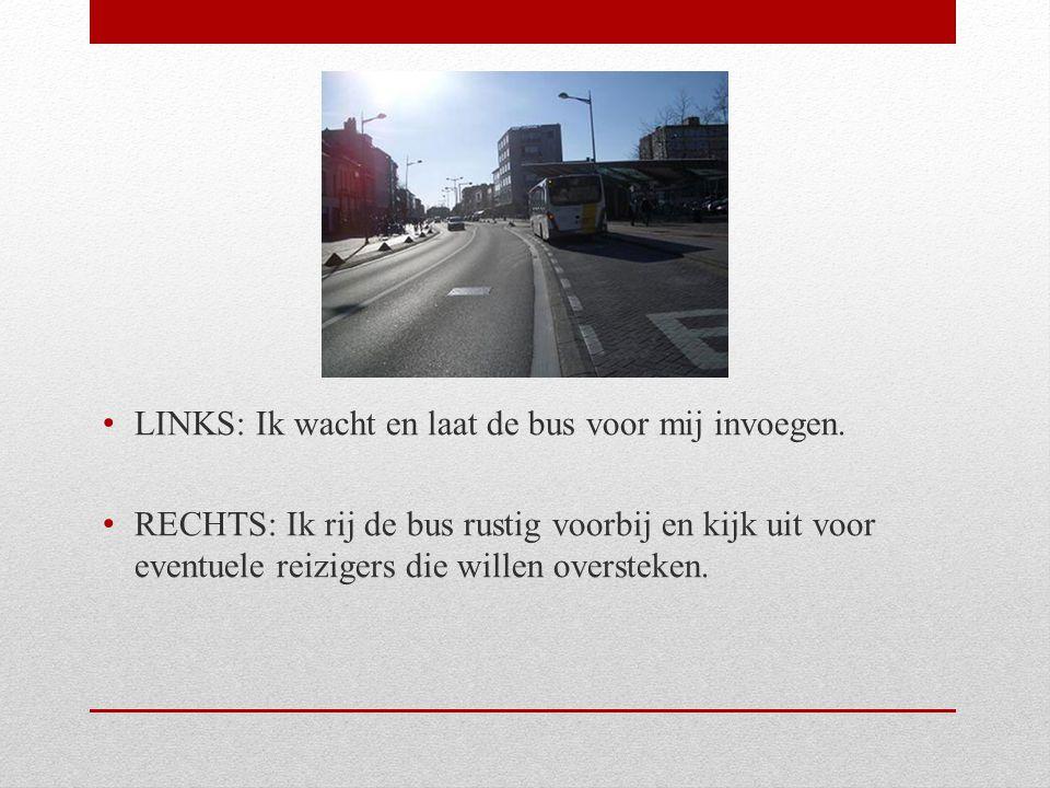 LINKS: Ik wacht en laat de bus voor mij invoegen. RECHTS: Ik rij de bus rustig voorbij en kijk uit voor eventuele reizigers die willen oversteken.