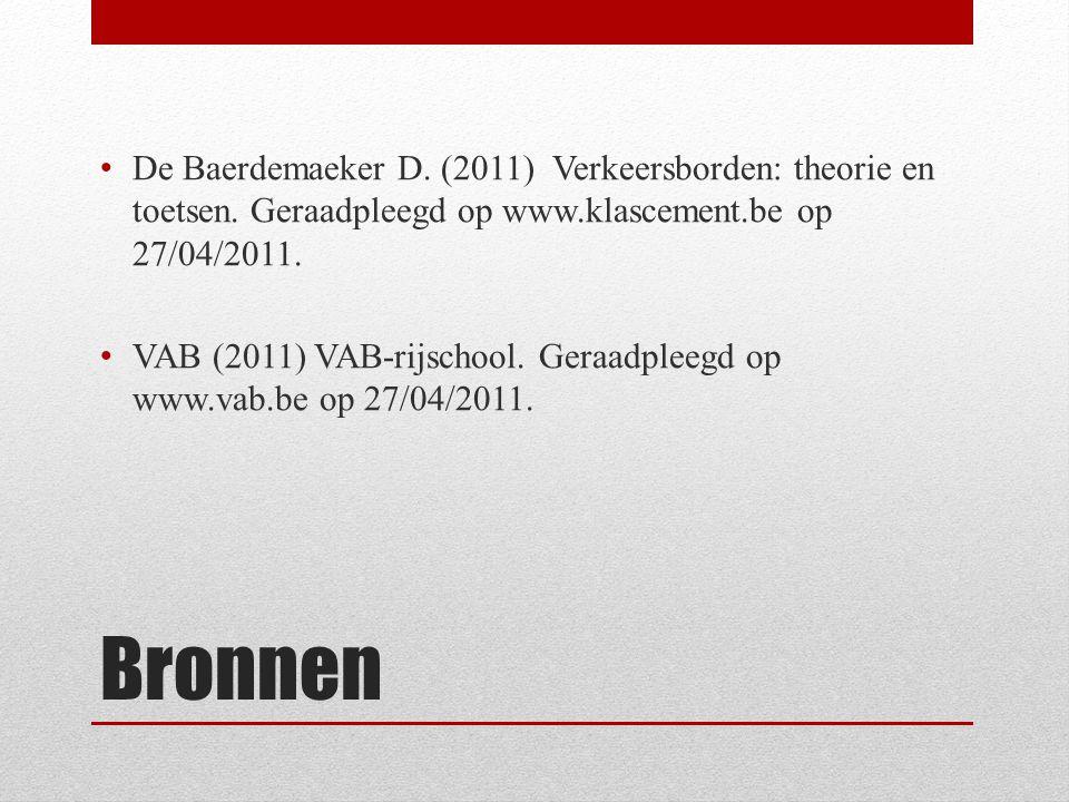 Bronnen De Baerdemaeker D. (2011) Verkeersborden: theorie en toetsen. Geraadpleegd op www.klascement.be op 27/04/2011. VAB (2011) VAB-rijschool. Geraa