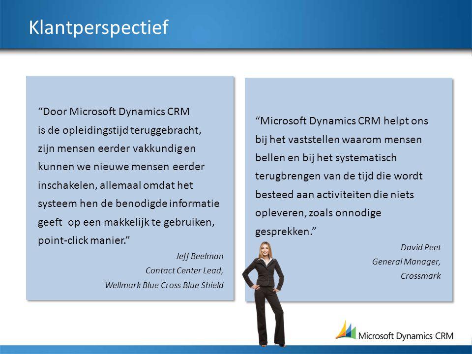 Klantperspectief Microsoft Dynamics CRM helpt ons bij het vaststellen waarom mensen bellen en bij het systematisch terugbrengen van de tijd die wordt besteed aan activiteiten die niets opleveren, zoals onnodige gesprekken. David Peet General Manager, Crossmark Door Microsoft Dynamics CRM is de opleidingstijd teruggebracht, zijn mensen eerder vakkundig en kunnen we nieuwe mensen eerder inschakelen, allemaal omdat het systeem hen de benodigde informatie geeft op een makkelijk te gebruiken, point-click manier. Jeff Beelman Contact Center Lead, Wellmark Blue Cross Blue Shield