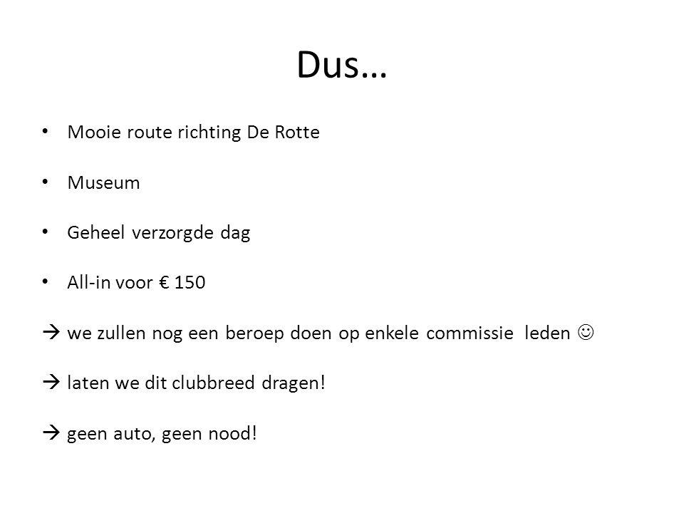 Dus… Mooie route richting De Rotte Museum Geheel verzorgde dag All-in voor € 150  we zullen nog een beroep doen op enkele commissie leden  laten we