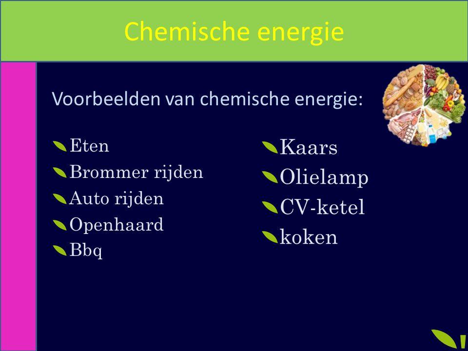 Chemische energie Voorbeelden van chemische energie: Eten Brommer rijden Auto rijden Openhaard Bbq Kaars Olielamp CV-ketel koken