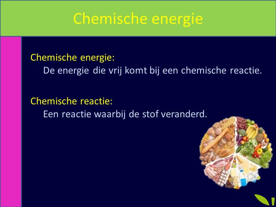 Chemische energie Chemische energie: De energie die vrij komt bij een chemische reactie. Chemische reactie: Een reactie waarbij de stof veranderd.