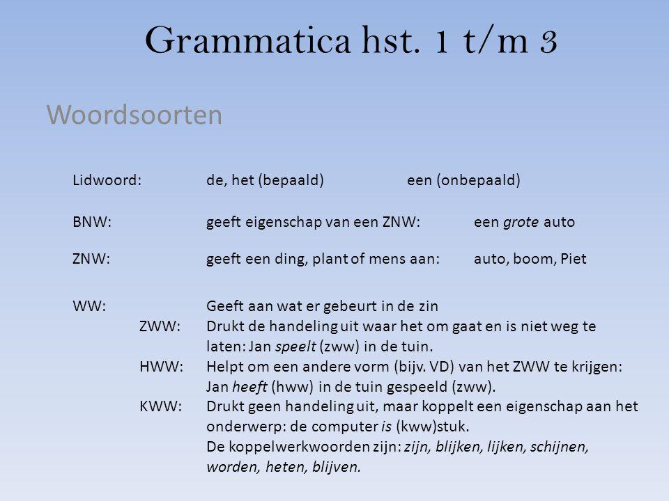Grammatica hst. 1 t/m 3 Woordsoorten Lidwoord:de, het (bepaald)een (onbepaald) BNW: geeft eigenschap van een ZNW:een grote auto ZNW:geeft een ding, pl