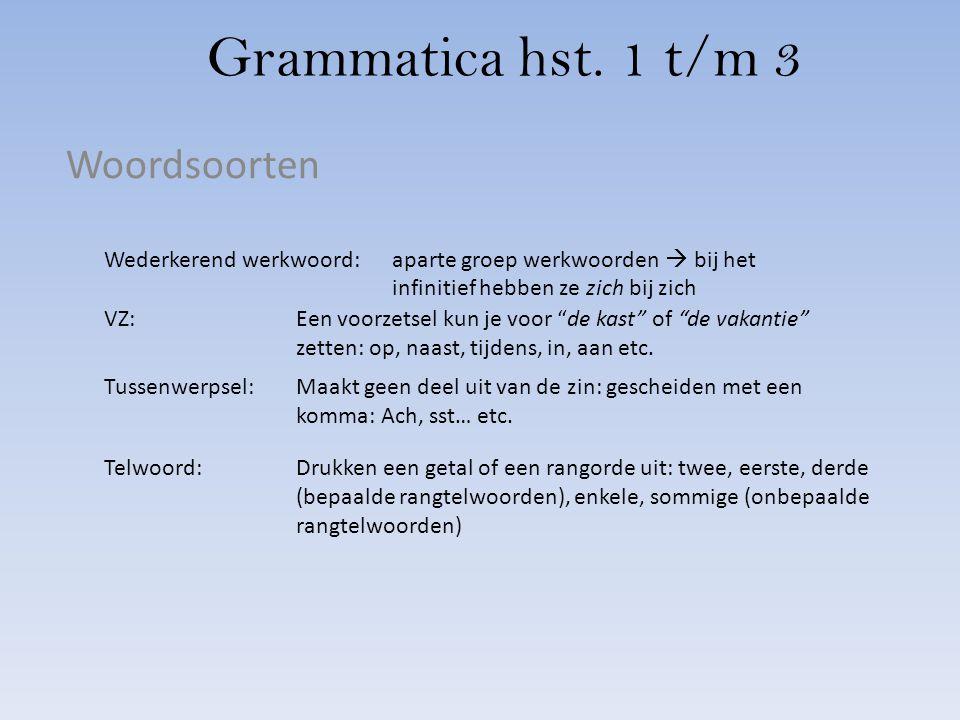 Grammatica hst. 1 t/m 3 Woordsoorten Wederkerend werkwoord:aparte groep werkwoorden  bij het infinitief hebben ze zich bij zich VZ:Een voorzetsel kun