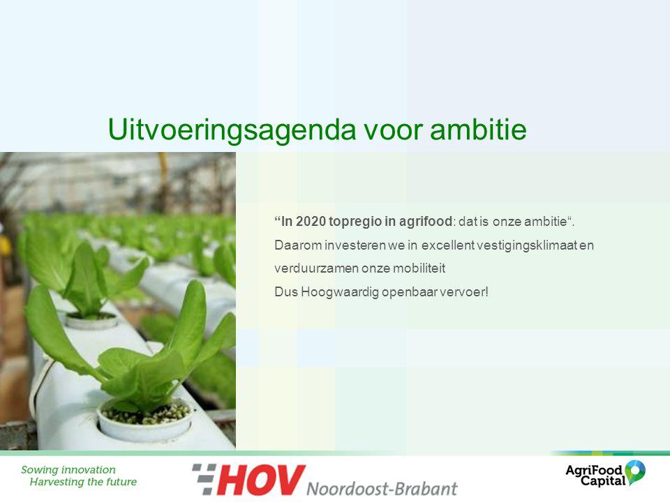 Uitvoeringsagenda voor ambitie In 2020 topregio in agrifood: dat is onze ambitie .