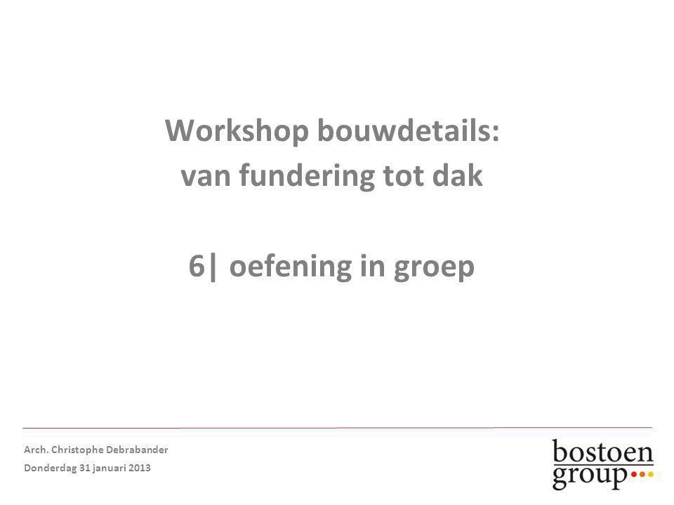 Workshop bouwdetails: van fundering tot dak 6| oefening in groep Arch.