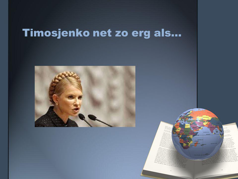 Timosjenko net zo erg als…