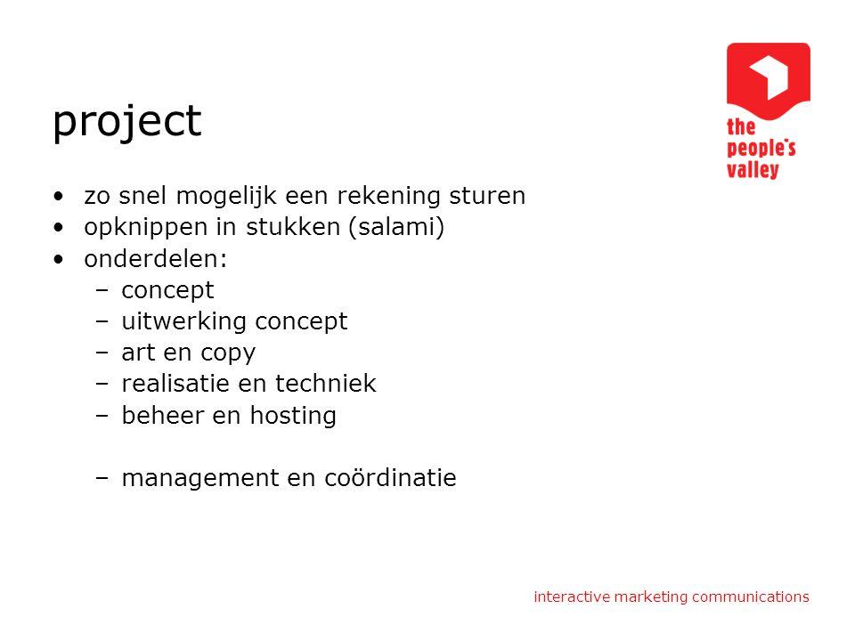 interactive marketing communications project zo snel mogelijk een rekening sturen opknippen in stukken (salami) onderdelen: –concept –uitwerking concept –art en copy –realisatie en techniek –beheer en hosting –management en coördinatie