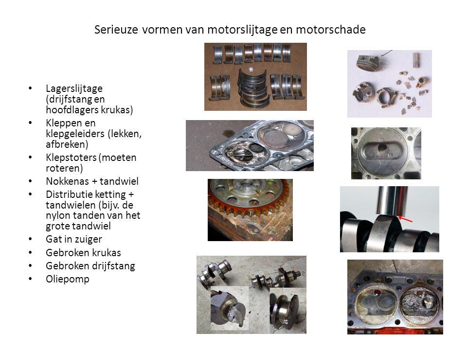 Serieuze vormen van motorslijtage en motorschade Lagerslijtage (drijfstang en hoofdlagers krukas) Kleppen en klepgeleiders (lekken, afbreken) Klepstot