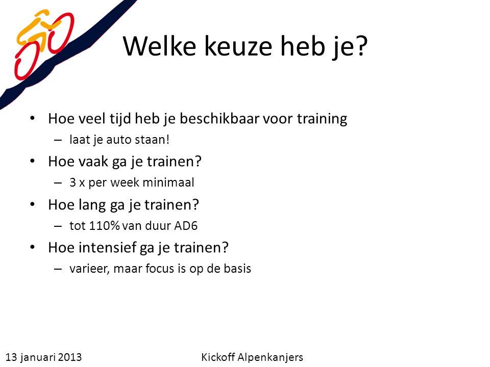 Welke keuze heb je? Hoe veel tijd heb je beschikbaar voor training – laat je auto staan! Hoe vaak ga je trainen? – 3 x per week minimaal Hoe lang ga j