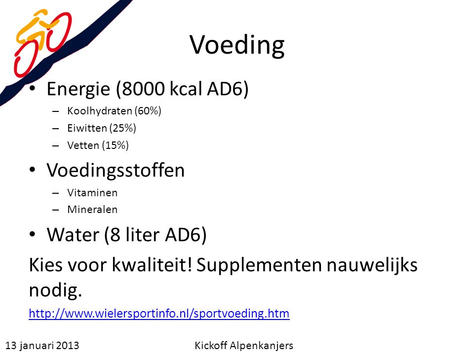 Voeding Energie (8000 kcal AD6) – Koolhydraten (60%) – Eiwitten (25%) – Vetten (15%) Voedingsstoffen – Vitaminen – Mineralen Water (8 liter AD6) Kies