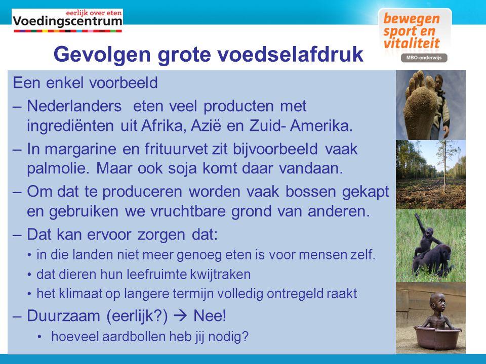 Gevolgen grote voedselafdruk Een enkel voorbeeld –Nederlanders eten veel producten met ingrediënten uit Afrika, Azië en Zuid- Amerika. –In margarine e