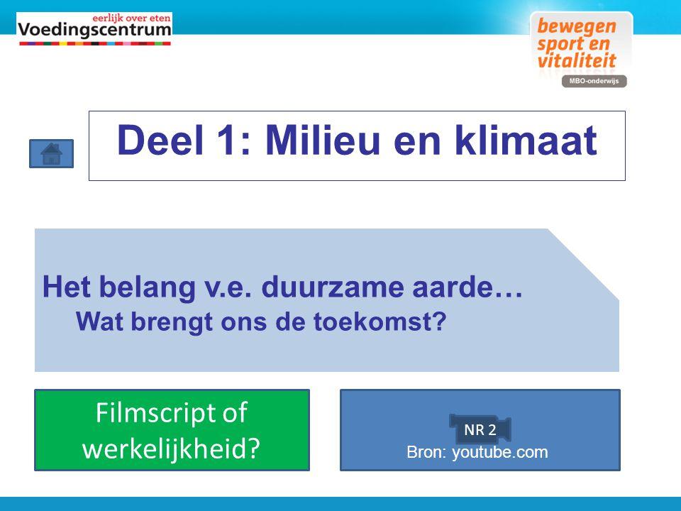 Deel 1: Milieu en klimaat Filmscript of werkelijkheid? NR 2 Bron: youtube.com Het belang v.e. duurzame aarde… Wat brengt ons de toekomst?