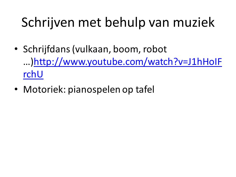 Schrijven met behulp van muziek Schrijfdans (vulkaan, boom, robot …)http://www.youtube.com/watch?v=J1hHoIF rchUhttp://www.youtube.com/watch?v=J1hHoIF rchU Motoriek: pianospelen op tafel