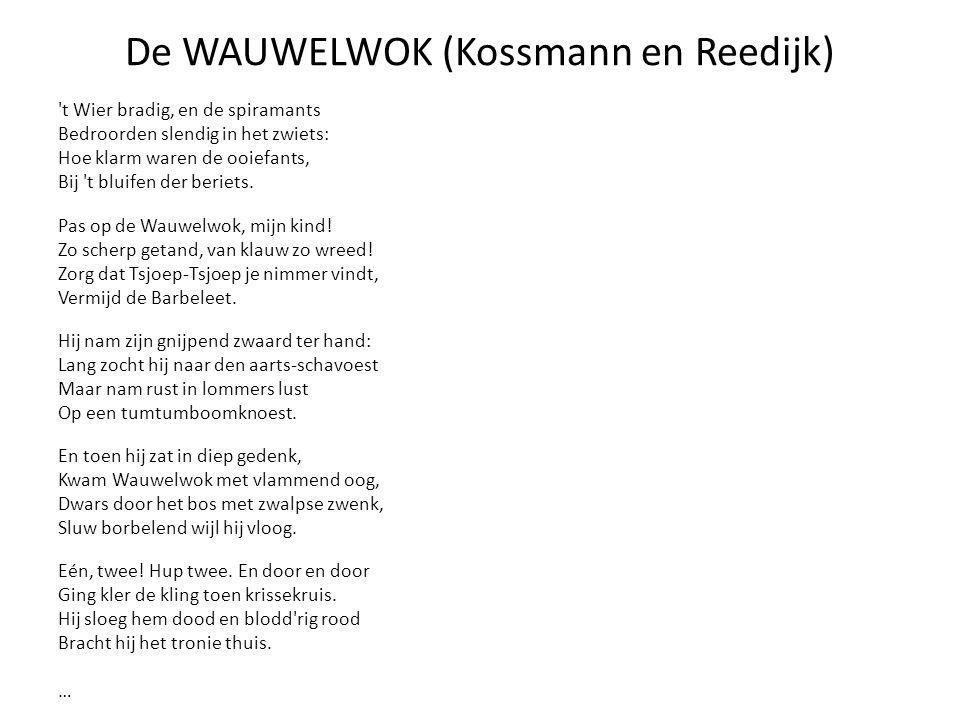 De WAUWELWOK (Kossmann en Reedijk) 't Wier bradig, en de spiramants Bedroorden slendig in het zwiets: Hoe klarm waren de ooiefants, Bij 't bluifen der