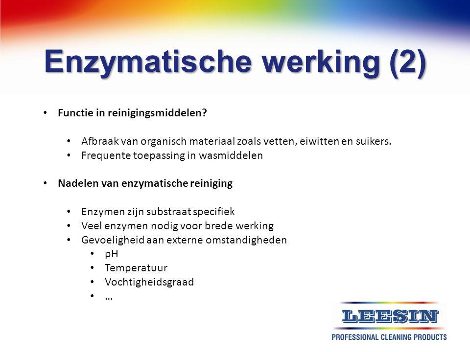 Enzymatische werking (2) Functie in reinigingsmiddelen? Afbraak van organisch materiaal zoals vetten, eiwitten en suikers. Frequente toepassing in was