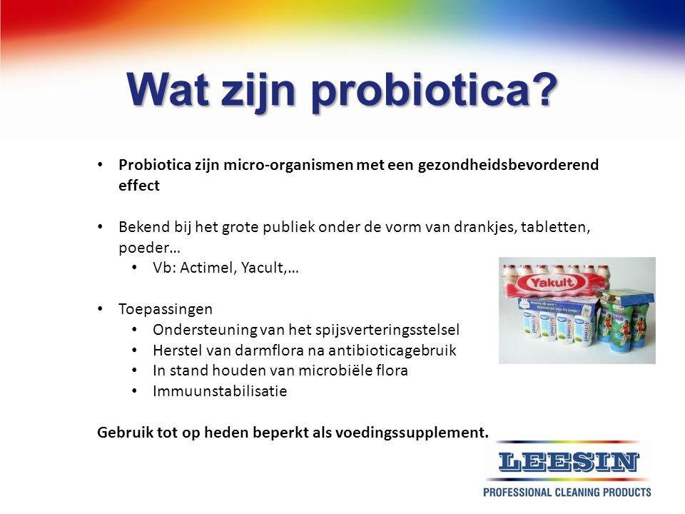 Wat zijn probiotica? Probiotica zijn micro-organismen met een gezondheidsbevorderend effect Bekend bij het grote publiek onder de vorm van drankjes, t