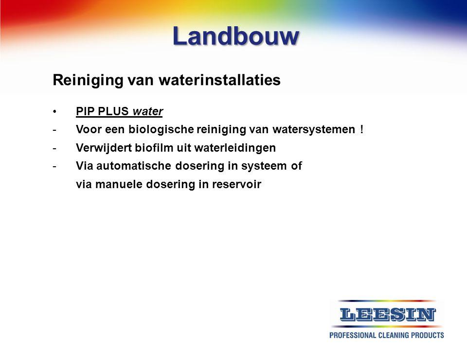 Landbouw Reiniging van waterinstallaties PIP PLUS water -Voor een biologische reiniging van watersystemen ! -Verwijdert biofilm uit waterleidingen -Vi