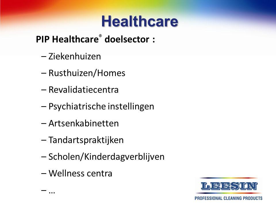 Healthcare PIP Healthcare ® doelsector : – Ziekenhuizen – Rusthuizen/Homes – Revalidatiecentra – Psychiatrische instellingen – Artsenkabinetten – Tand
