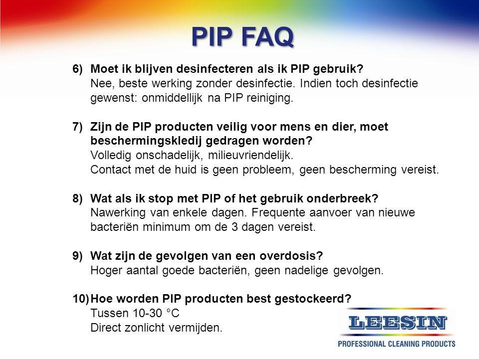 PIP FAQ 6) Moet ik blijven desinfecteren als ik PIP gebruik? Nee, beste werking zonder desinfectie. Indien toch desinfectie gewenst: onmiddellijk na P