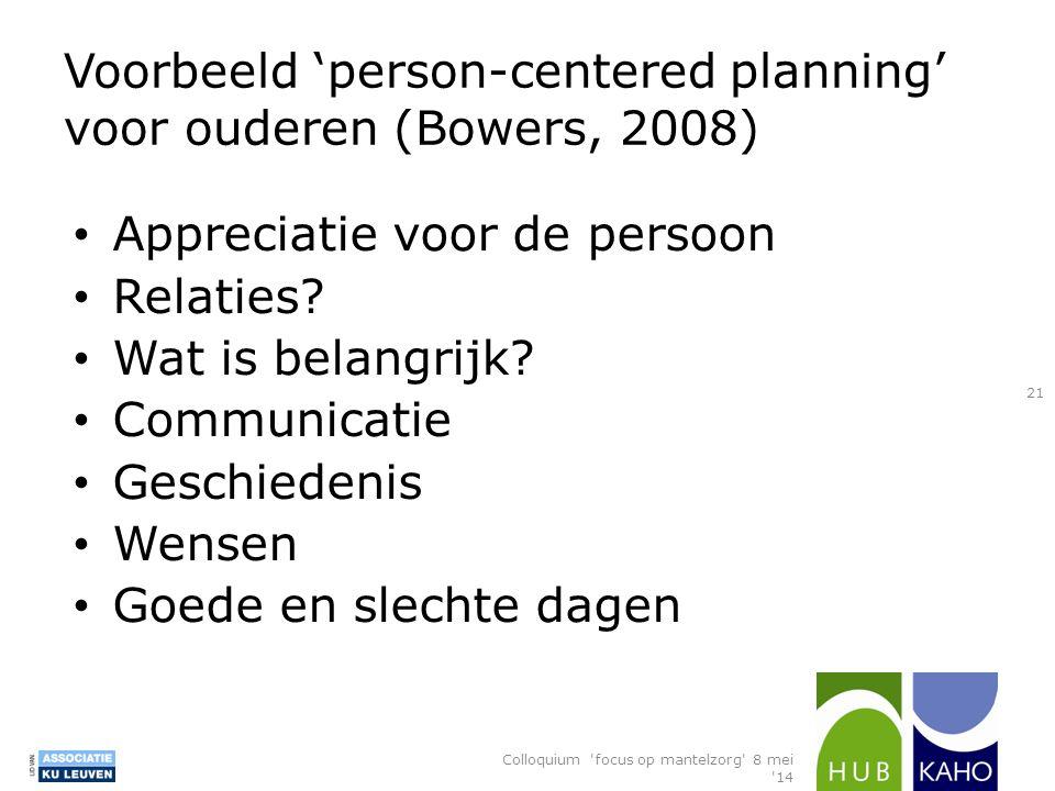 Voorbeeld 'person-centered planning' voor ouderen (Bowers, 2008) Appreciatie voor de persoon Relaties? Wat is belangrijk? Communicatie Geschiedenis We