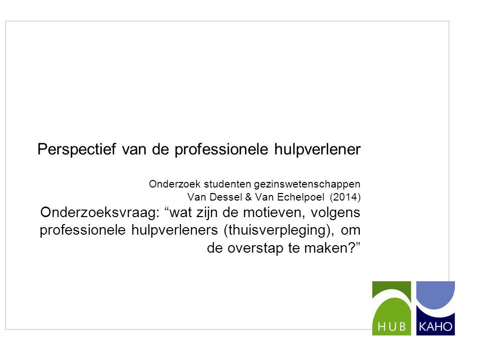 """Perspectief van de professionele hulpverlener Onderzoek studenten gezinswetenschappen Van Dessel & Van Echelpoel (2014) Onderzoeksvraag: """"wat zijn de"""