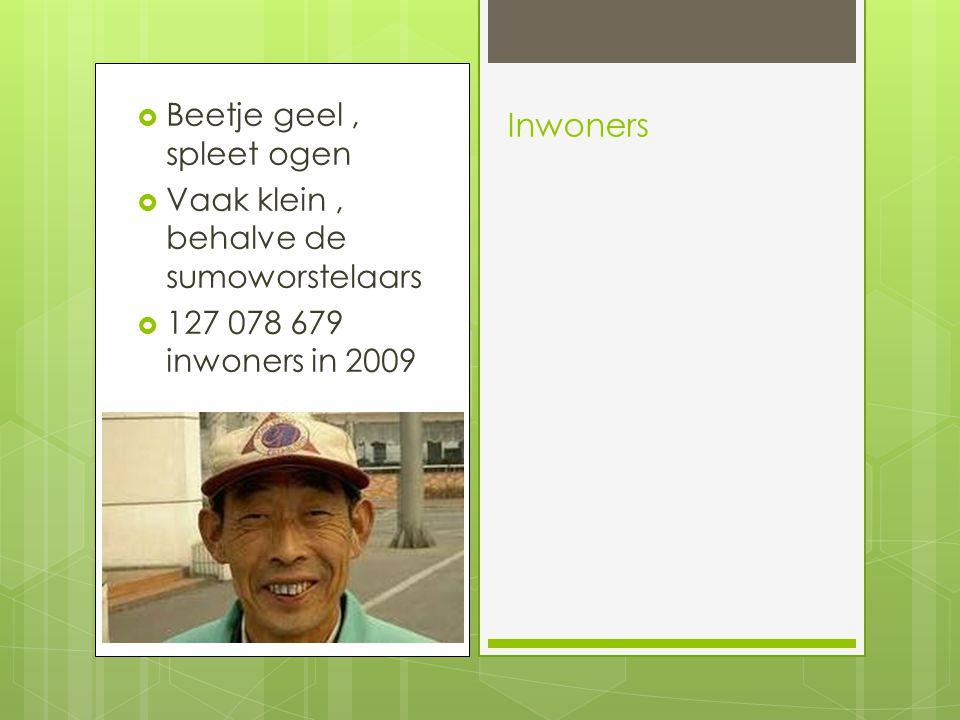  Beetje geel, spleet ogen  Vaak klein, behalve de sumoworstelaars  127 078 679 inwoners in 2009 Inwoners