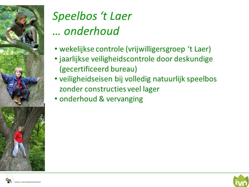 Speelbos 't Laer … onderhoud wekelijkse controle (vrijwilligersgroep 't Laer) jaarlijkse veiligheidscontrole door deskundige (gecertificeerd bureau) v