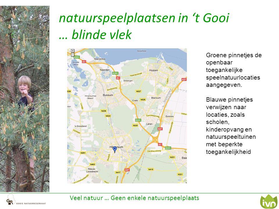 natuurspeelplaatsen in 't Gooi … blinde vlek Veel natuur … Geen enkele natuurspeelplaats Groene pinnetjes de openbaar toegankelijke speelnatuurlocaties aangegeven.