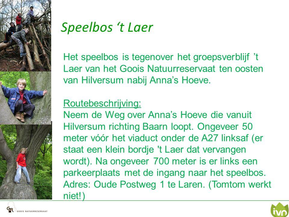 Speelbos 't Laer Het speelbos is tegenover het groepsverblijf 't Laer van het Goois Natuurreservaat ten oosten van Hilversum nabij Anna's Hoeve. Route