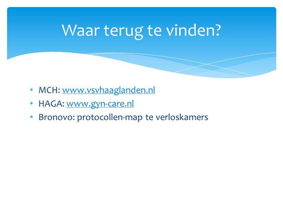 MCH: www.vsvhaaglanden.nlwww.vsvhaaglanden.nl HAGA: www.gyn-care.nlwww.gyn-care.nl Bronovo: protocollen-map te verloskamers Waar terug te vinden?