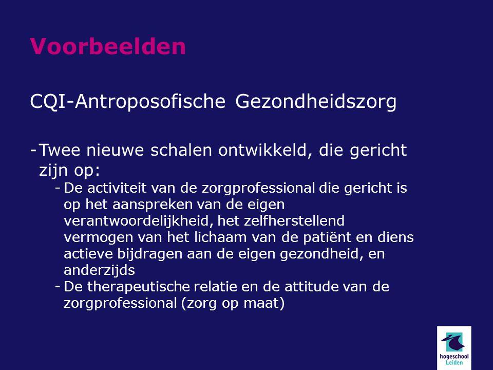 Voorbeelden CQI-Antroposofische Gezondheidszorg -Twee nieuwe schalen ontwikkeld, die gericht zijn op: -De activiteit van de zorgprofessional die gericht is op het aanspreken van de eigen verantwoordelijkheid, het zelfherstellend vermogen van het lichaam van de patiënt en diens actieve bijdragen aan de eigen gezondheid, en anderzijds -De therapeutische relatie en de attitude van de zorgprofessional (zorg op maat)