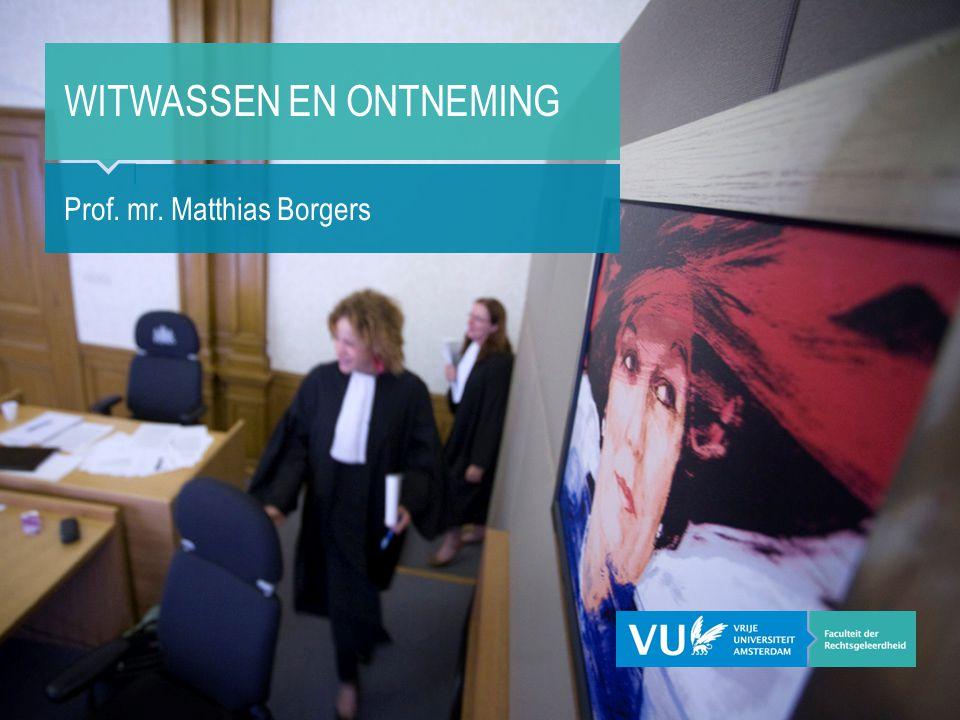 WITWASSEN EN ONTNEMING Prof. mr. Matthias Borgers