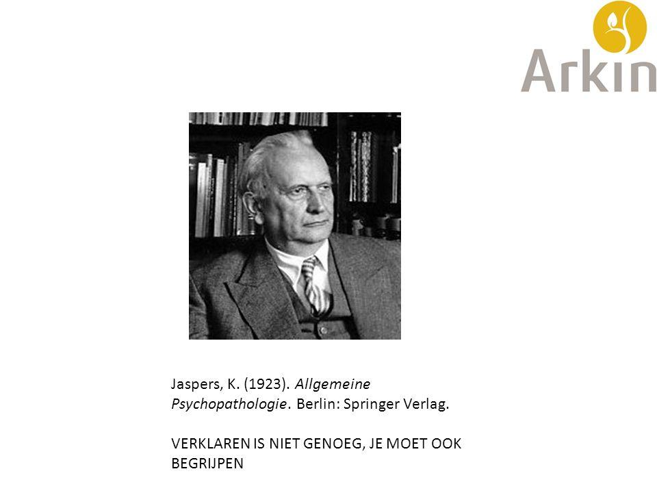 Jaspers, K. (1923). Allgemeine Psychopathologie. Berlin: Springer Verlag. VERKLAREN IS NIET GENOEG, JE MOET OOK BEGRIJPEN