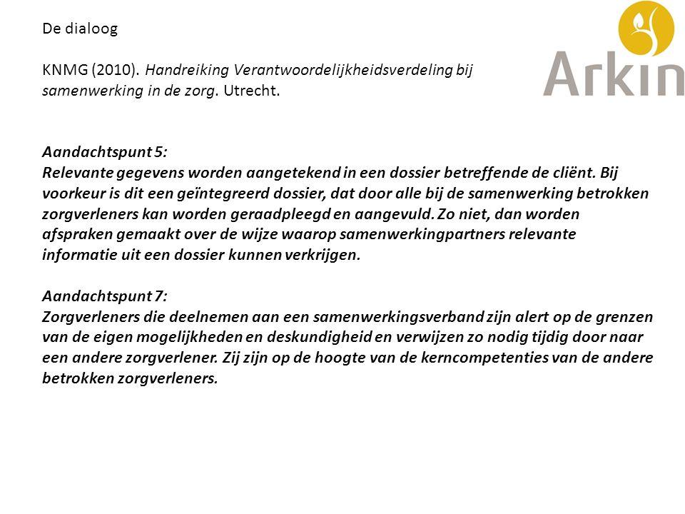 De dialoog KNMG (2010). Handreiking Verantwoordelijkheidsverdeling bij samenwerking in de zorg. Utrecht. Aandachtspunt 5: Relevante gegevens worden aa